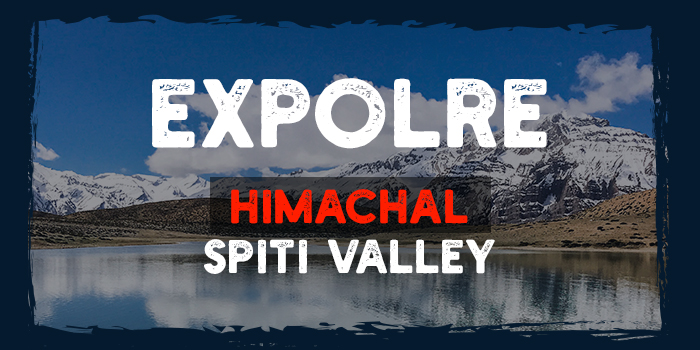 Explore Himachal Spiti Valley – The Ultimate Travel Experience 2020