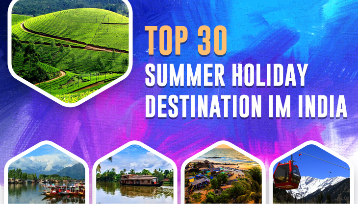 Top 30 Summer Holiday Destinations In India