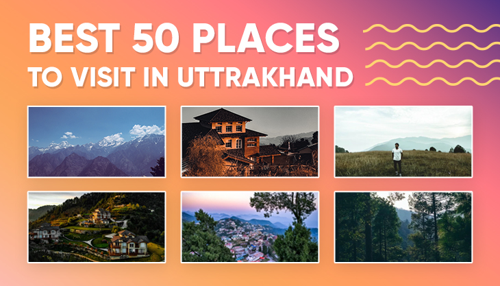 The Best 50 Places To Visit In Uttarakhand