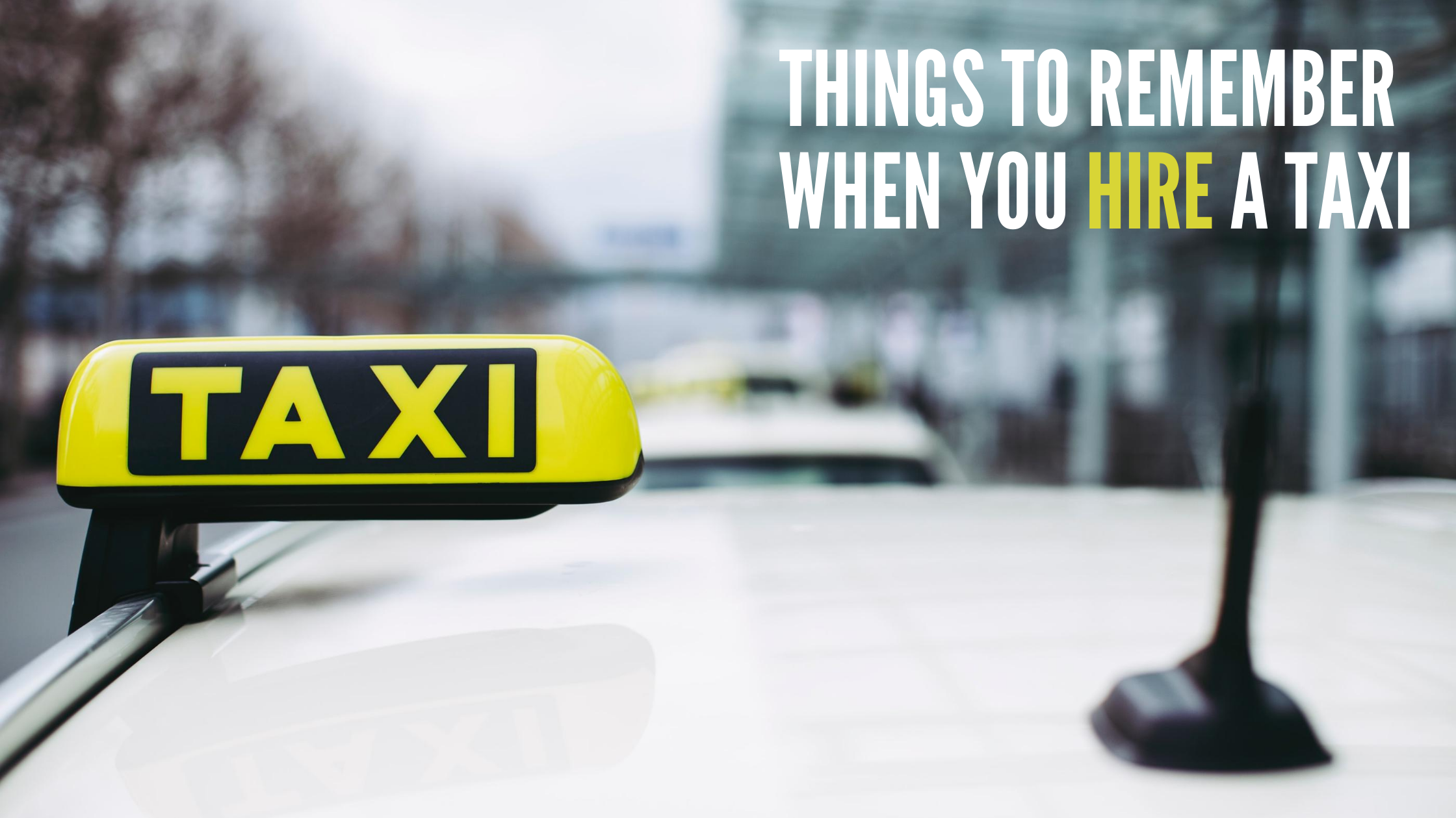 10 Things To Remember When You Hire A Taxi