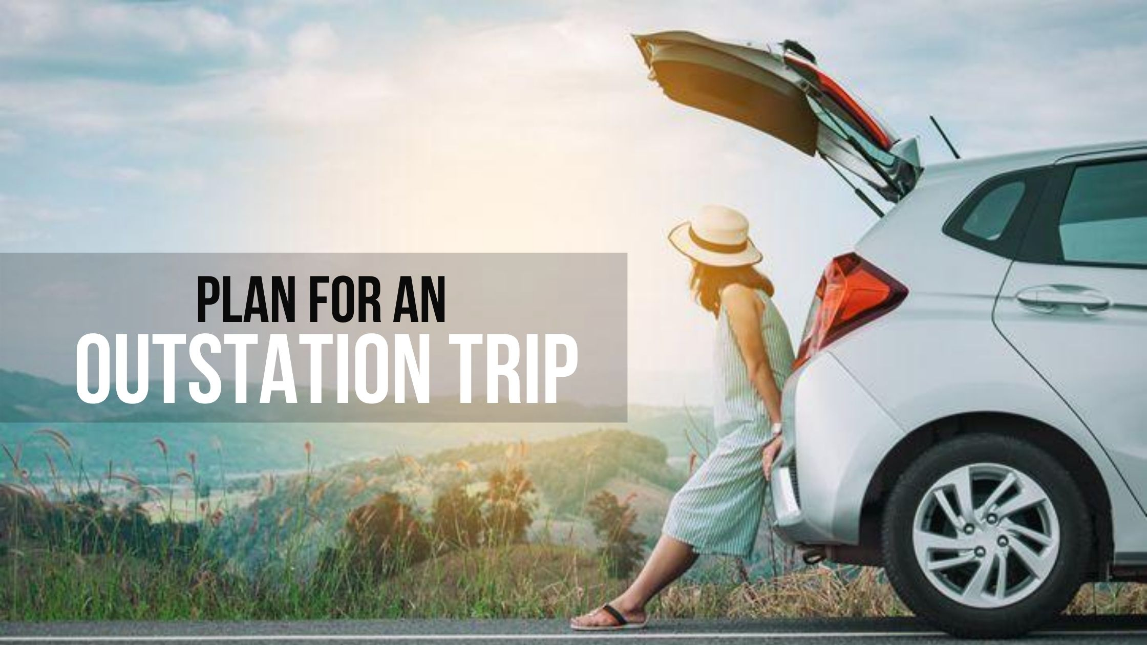 Things To Do Before you Plan For An Outstation Trip