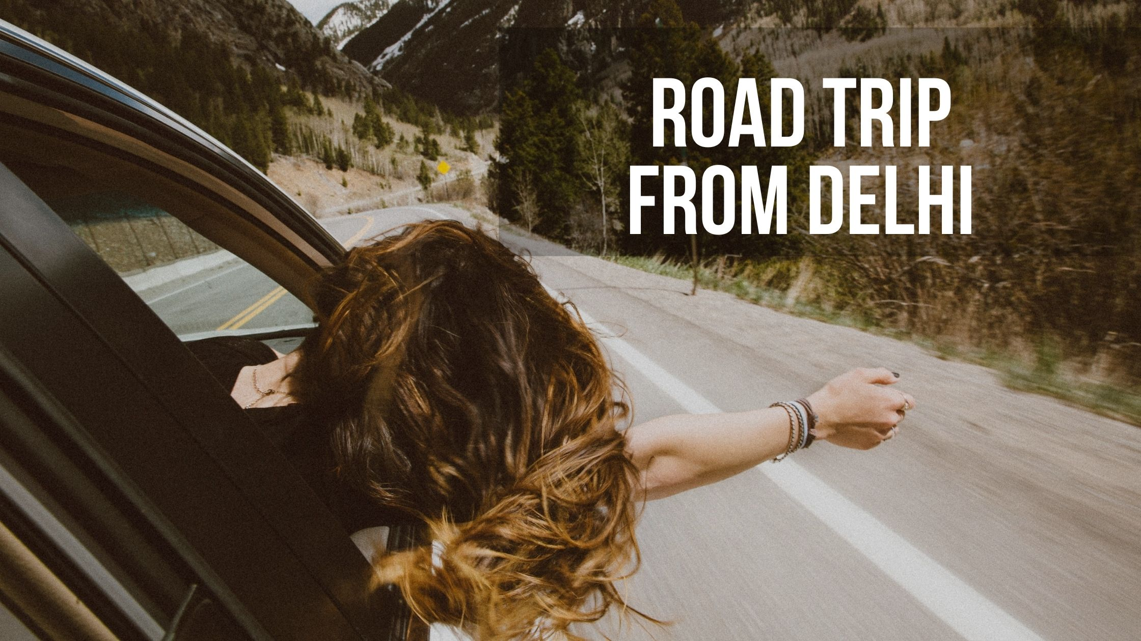 15 Road Trips From Delhi You Can Take Over A Weekend